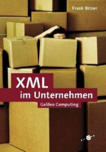 XML im Unternehmen: Briefing fürs IT-Management (Galileo