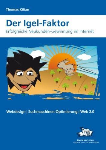 Der Igel Faktor: Erfolgreiche Neukunden-Gewinnung im Internet