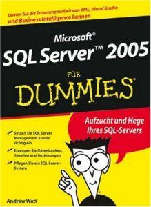 Microsoft SQL Server 2005 für Dummies: Lernen Sie die