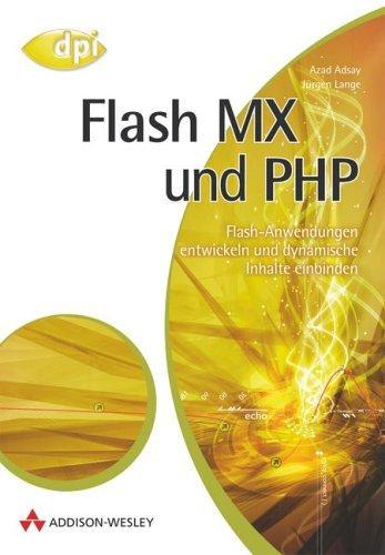 Flash MX und PHP. Flash-Anwendungen entwickeln und dynamische