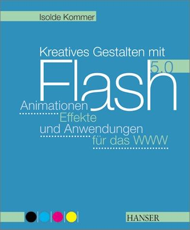 Kreatives Gestalten mit Flash 5.0. m. CD-ROM. (Vierfarbig