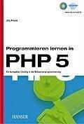 Programmieren lernen in PHP 5: Ein kompakter Einstieg in die