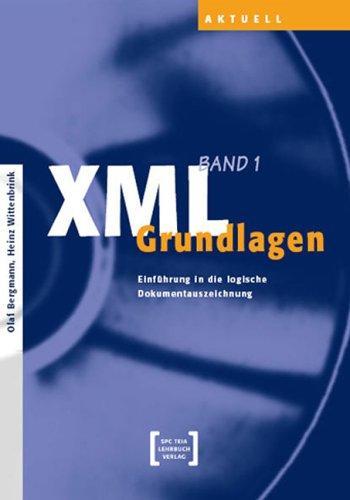 XML Grundlagen (Bd. 1) : Einführung in die logische