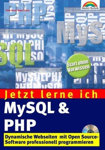 Jetzt lerne ich MySQL & PHP . Dynamische Webseiten mit Open