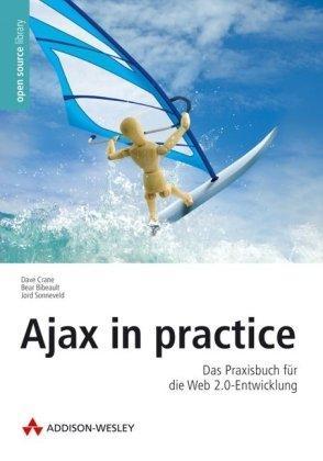 Ajax in practice: Das Praxisbuch für die Web 2.0-Entwicklung
