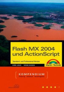 Flash MX 2004 und ActionScript. Kompendium. Inklusive Version