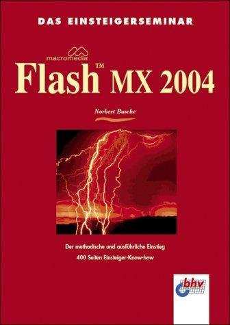 Das Einsteigerseminar Macromedia Flash MX 2004. Der methodische
