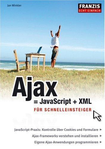 Ajax = JavaScript + XML: Für Schnelleinsteiger