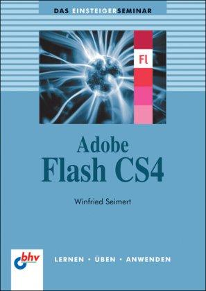 Adobe Flash CS4. Das Einsteigerseminar