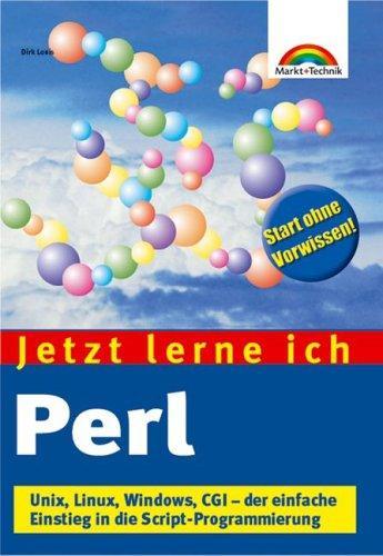 Jetzt lerne ich Perl . Unix, Linux, Windows, CGI - der einfache