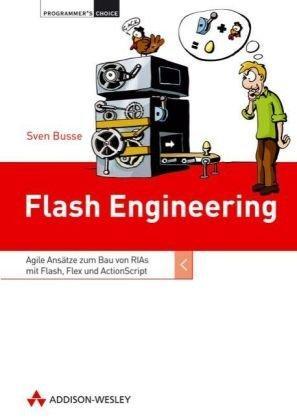 Flash Engineering: Agile Ansätze zum Bau von RIAs mit Flash,
