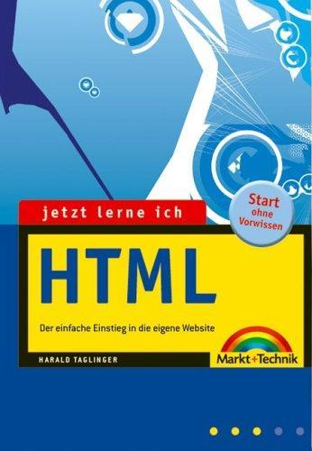 Jetzt lerne ich HTML . Der einfache Einstieg in die eigene