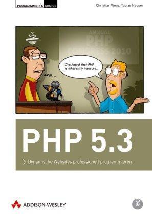 PHP 5.3: Dynamische Websites professionell programmieren