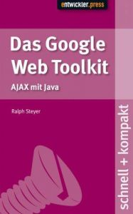 Das Google Web Toolkit. schnell + kompakt: AJAX mit Java
