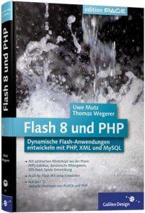 Flash 8 und PHP: Dynamische Flash-Anwendungen entwickeln mit