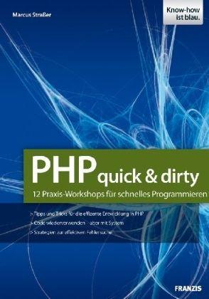 PHP-Projekte - quick and dirty: 12 Praxis-Workshops für