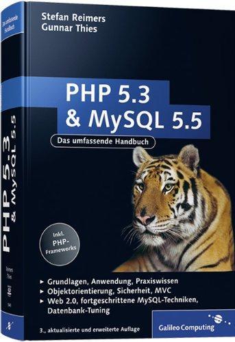 PHP 5.3 und MySQL 5.5: Grundlagen, Anwendung, Praxiswissen,