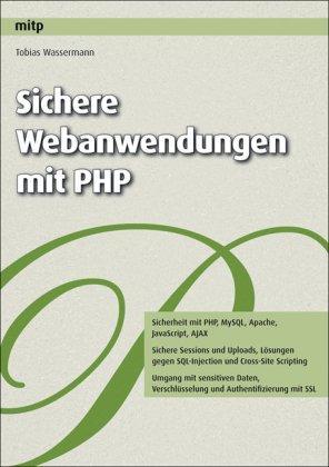 Sichere Webanwendungen mit PHP. Sicherheit mit PHP, MySQL,
