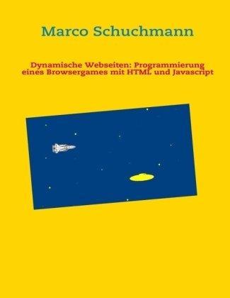 Dynamische Webseiten: Programmierung eines Browsergames mit
