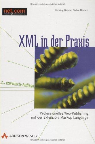 XML in der Praxis . Professionelles Web-Publishing mit der