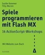 Spiele programmieren mit Flash MX. 12 ActionScript-Workshops.