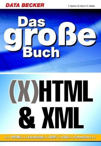 Das große Buch HTML / XHTML und XML. DHTML, JavaScript, WAP,