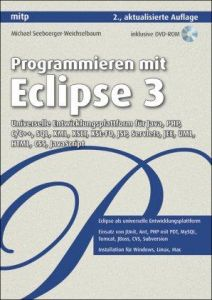 Programmieren mit Eclipse 3: Universelle Entwicklungsplattform