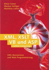 XML, XSLT, VB und ASP: Praktisches XML-Wissen für Webprojekte