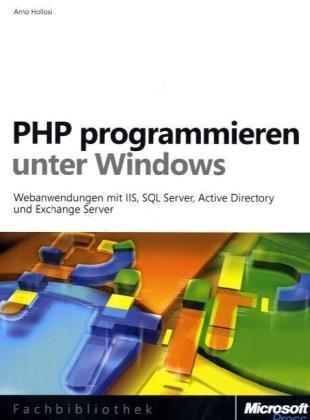 PHP programmieren unter Windows: Webanwendungen mit IIS, SQL