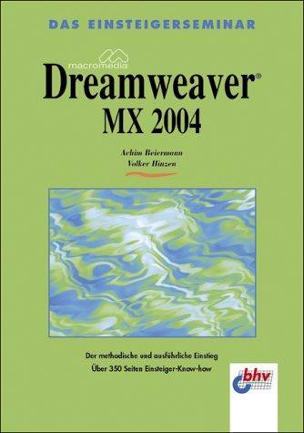 Das Einsteigerseminar Macromedia Dreamweaver MX 2004. Der